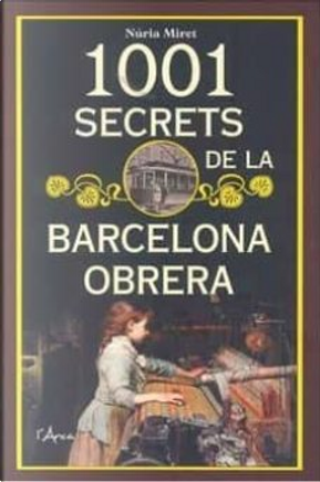 1001 secrets de la Barcelona obrera by Núria Miret