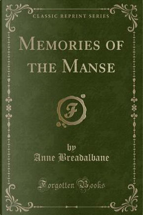 Memories of the Manse (Classic Reprint) by Anne Breadalbane