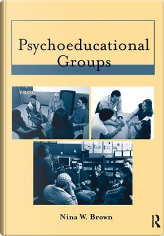 Psychoeducational Groups by Nina W. Brown