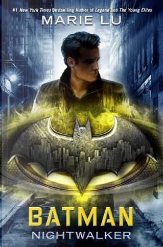 Batman Nightwalker by Marie Lu