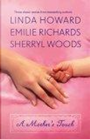 A Mother's Touch by Sherryl Woods, Emilie Richards, Linda Howard