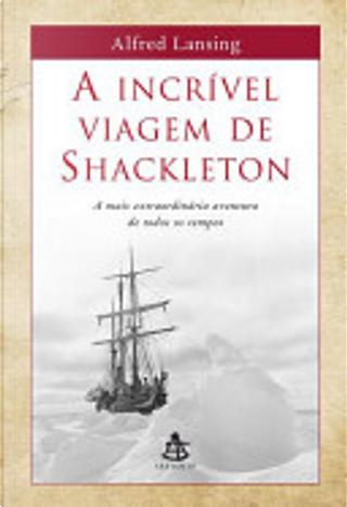 A incrível viagem de Shackleton by Alfred Lansing