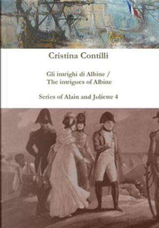Gli intrighi di Albine / The intrigues of Albine by Cristina Contilli