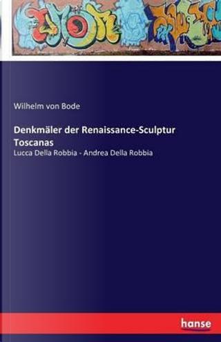 Denkmäler der Renaissance-Sculptur Toscanas by Wilhelm von Bode