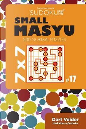 Small Masyu Sudoku - 200 Normal Puzzles 7x7 (Volume 17) by Dart Veider