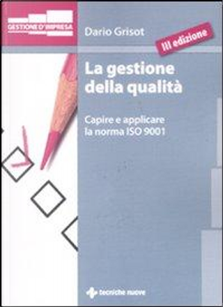 La gestione della qualità. Capire e applicare la norma ISO 9001 by Dario Grisot