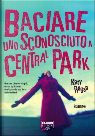 Baciare uno sconosciuto a Central Park by Katy Regan
