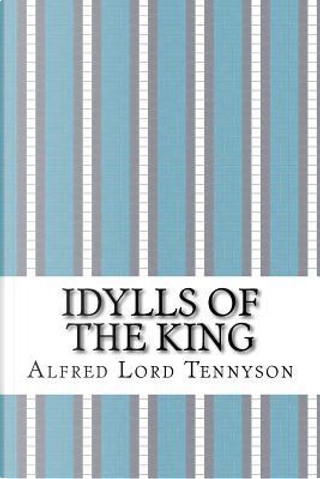 Idylls of the King by Alfred Tennyson Baron Tennyson