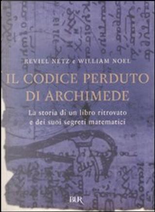 Il codice perduto di Archimede by Reviel Netz, William Noel