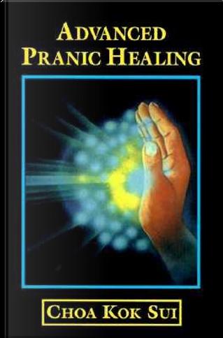 Advanced Pranic Healing by Choa Kok Sui