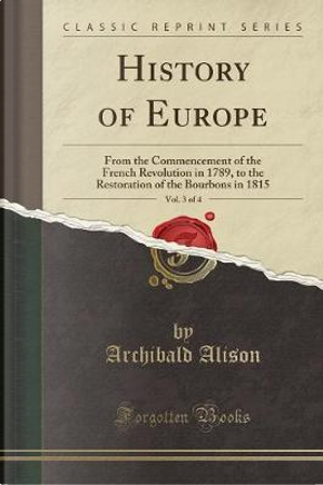 History of Europe, Vol. 3 of 4 by Archibald Alison