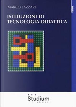 Istituzioni di tecnologia didattica by Marco Lazzari