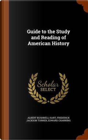 Guide to the Study and Reading of American History by Albert Bushnell Hart