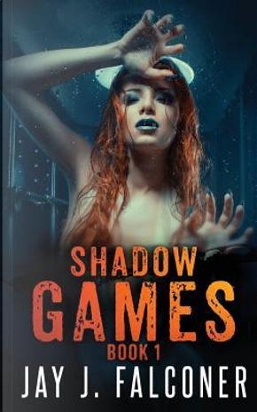 Shadow Games by Jay J. Falconer