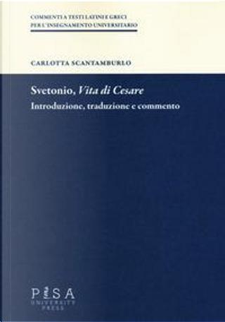Svetonio, «Vita di Cesare». Introduzione, traduzione e commento by Carlotta Scantamburlo