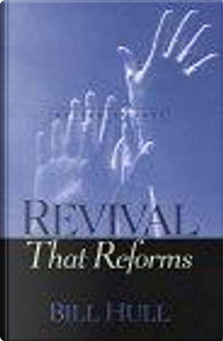 Revival That Reforms by Bill Hull