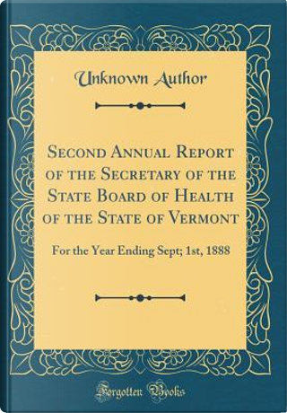 Second Annual Report of the Secretary of the State Board of Health of the State of Vermont by Author Unknown