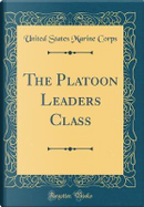 The Platoon Leaders Class (Classic Reprint) by United States Marine Corps