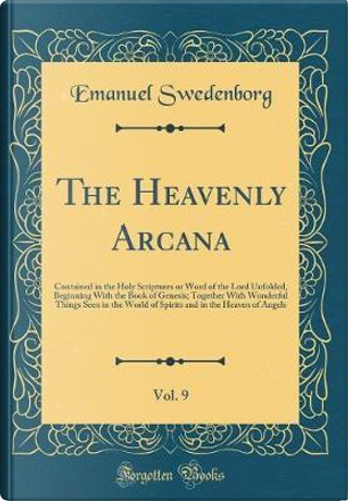 The Heavenly Arcana, Vol. 9 by Emanuel Swedenborg
