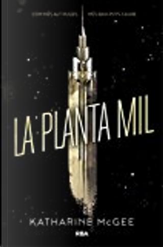 La planta mil by Katharine McGee