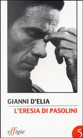 L'eresia di Pasolini. L'avanguardia della tradizione dopo Leonardi by Gianni D'Elia