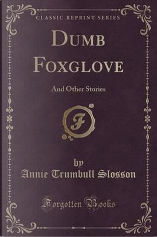 Dumb Foxglove by Annie Trumbull Slosson