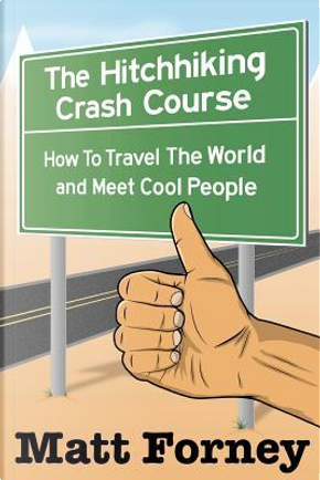 The Hitchhiking Crash Course by Matt Forney