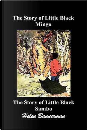 The Story of Little Black Mingo and the Story of Little Black Sambo by Helen Bannerman