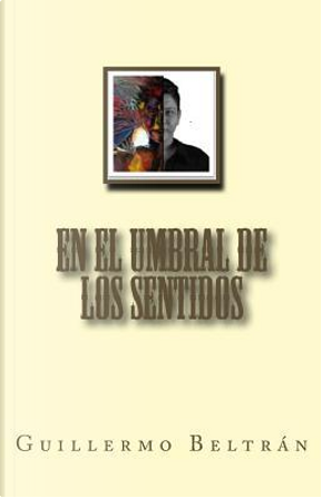 En el umbral de los sentidos by Guillermo Beltrán