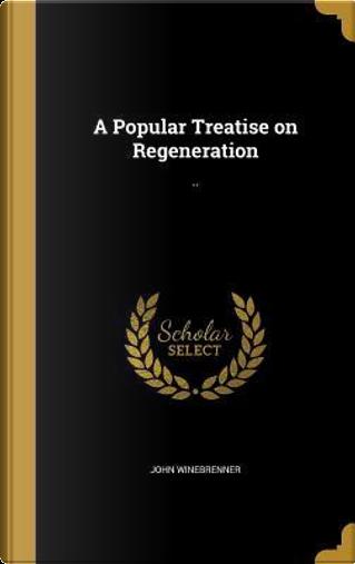 POPULAR TREATISE ON REGENERATI by John Winebrenner