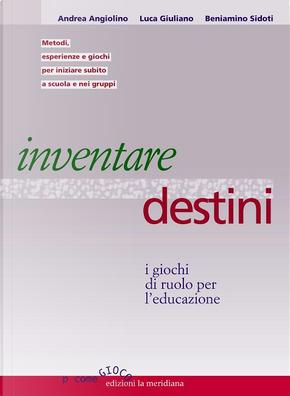 Inventare destini by Andrea Angiolino, Beniamino Sidoti, Luca Giuliano