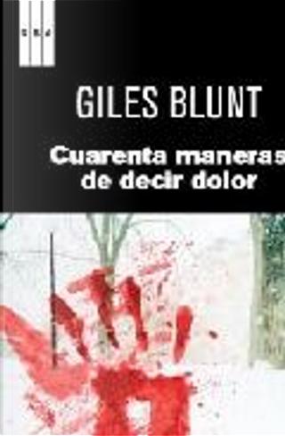 Cuarenta maneras de decir dolor by Giles Blunt