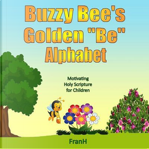 Buzzy Bee's Golden Be Alphabet by Fran Hannah
