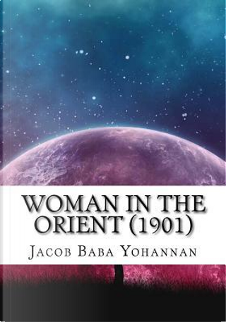 Woman in the Orient 1901 by Jacob Baba Yohannan