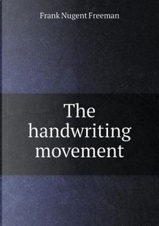 The Handwriting Movement by Frank Nugent Freeman