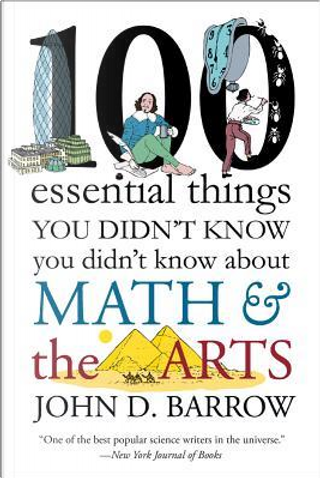 100 Essential Things You Didn't Know You Didnt Know About Math and the Arts by John D. Barrow