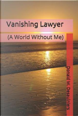 Vanishing Lawyer by Donald W. Desaulniers