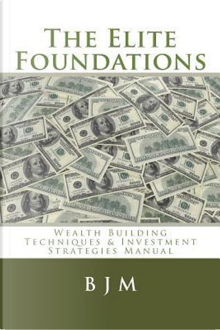 The Elite Foundations by B. J. M.