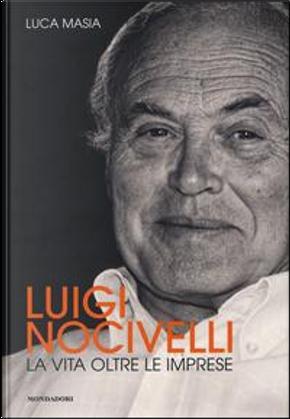 Luigi Nocivelli. La vita oltre le imprese by Luca Masia