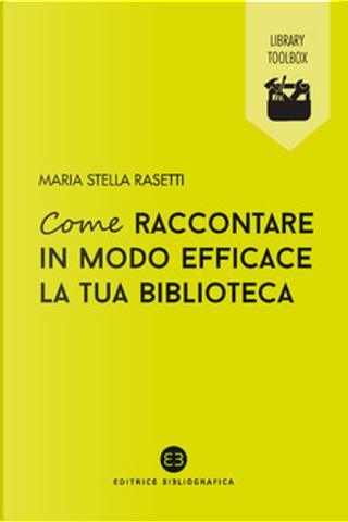 Come raccontare in modo efficace la tua biblioteca by Maria Stella Rasetti
