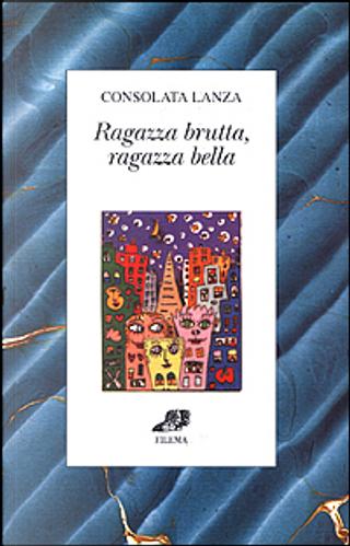 Ragazza brutta ragazza bella by Consolata Lanza