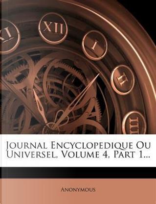 Journal Encyclopedique Ou Universel, Volume 4, Part 1. by ANONYMOUS