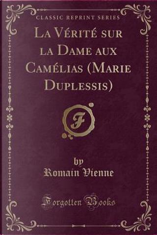 La V¿t¿ur la Dame aux Cam¿as (Marie Duplessis) (Classic Reprint) by Romain Vienne