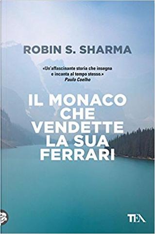 Il monaco che vendette la sua Ferrari by Robin S. Sharma