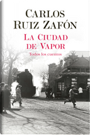 La ciudad de vapor by Carlos Ruiz Zafón