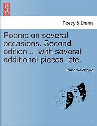 Poems on several occasions. Second edition ... with several additional pieces, etc. by James Woodhouse