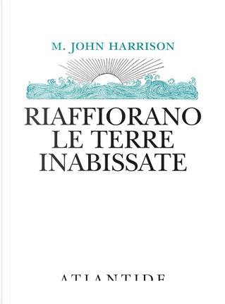 Riaffiorano le terre inabissate by M. John Harrison