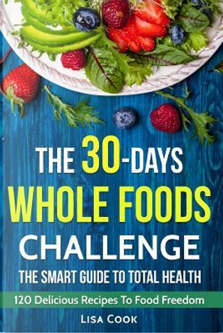 The 30 Days Whole Food Challenge by Lisa Cook