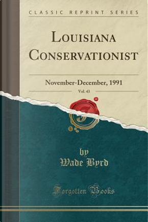 Louisiana Conservationist, Vol. 43 by Wade Byrd