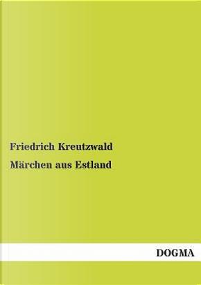Märchen aus Estland by Friedrich Kreutzwald